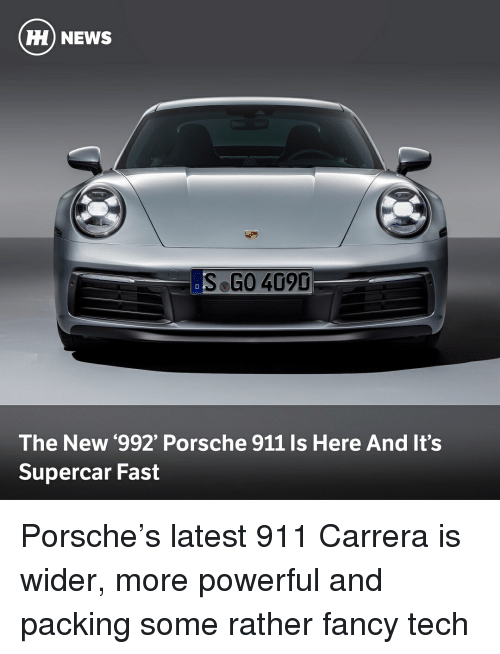 supercar: HH) NEWS  S GO 409D  The New '992' Porsche 911 Is Here And It's  Supercar Fast Porsche's latest 911 Carrera is wider, more powerful and packing some rather fancy tech