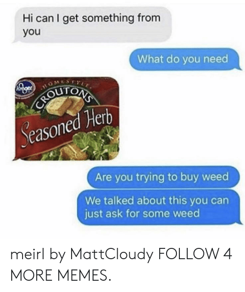 Dank, Memes, and Target: Hi can I get something from  you  What do you need  YLE  COUTONA  Seasoned Herb  Are you trying to buy weed  We talked about this you can  just ask for some weed meirl by MattCloudy FOLLOW 4 MORE MEMES.