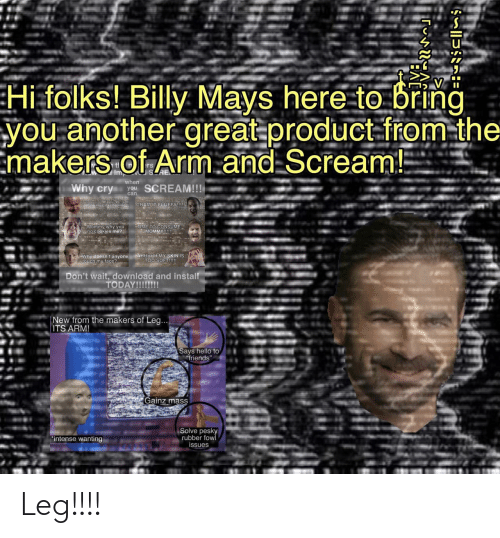 "Cookies, Friends, and Hello: Hi folks! Billy Mays here to bring  you another great product-from-the  Emakers of Arm.and Scream!  tl  Imp  when  Why cry  SCREAM!!!  you  can  CRAMIT FLUFFY!  Ohino my calbarking  Mommy why you  no cookies me?  TIME TO CONSUME  MOMMY!!  Why doesn't anyone AHHHHH MY SKIN IS  Etouch my face?  TOO SOFT!!!  Don't wait, download and install  TODAY!!!!!!!  New from the makers of Leg...  ITS ARM!  Says hello to  friends""  Gainz mass  Solve pesky  rubber fow  issues  ""intense wanting Leg!!!!"