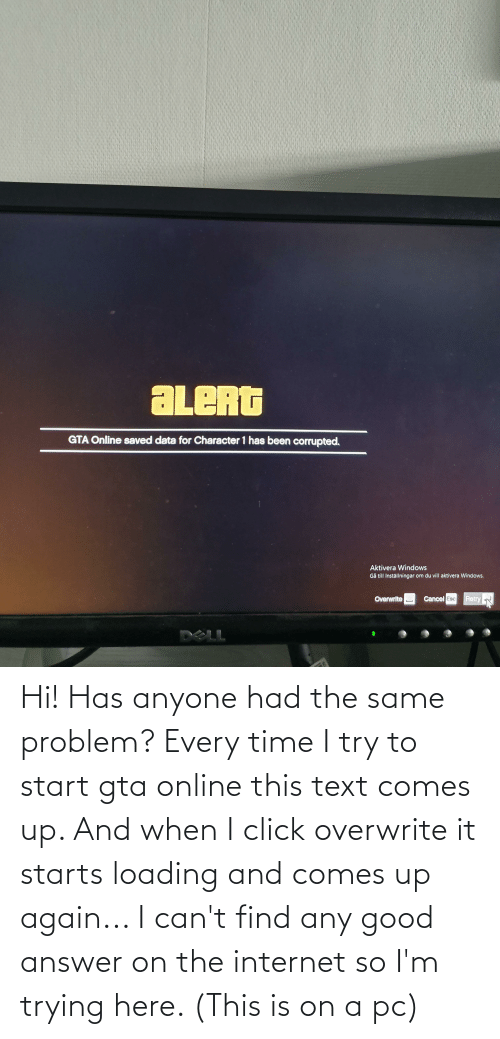 Starts: Hi! Has anyone had the same problem? Every time I try to start gta online this text comes up. And when I click overwrite it starts loading and comes up again... I can't find any good answer on the internet so I'm trying here. (This is on a pc)