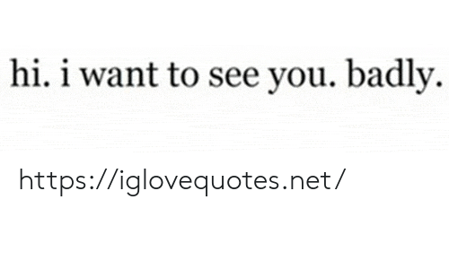 Net, You, and Href: hi. i want to see you. badly https://iglovequotes.net/