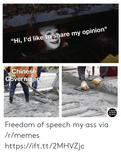 "Ass, Memes, and Chinese: ""Hi, I'd like to share my opinion""  Chinese  Government  ime  dren  FREE  H N G  кeOG, Freedom of speech my ass via /r/memes https://ift.tt/2MHVZjc"