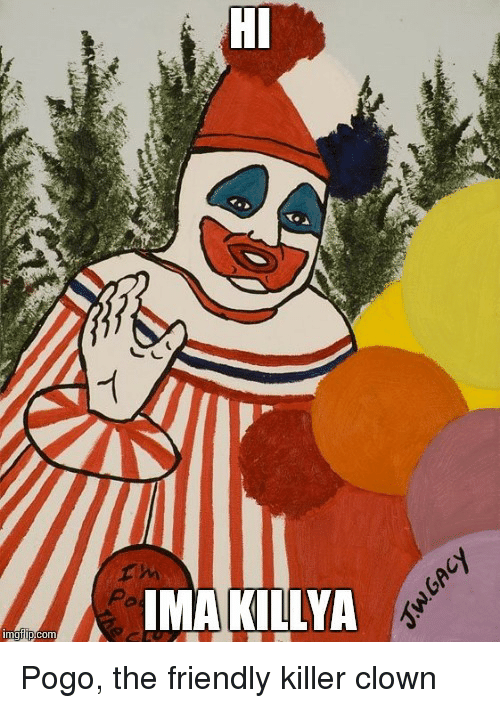 Pogo, Clown, and Killer: HI  Pa  IMA KILLYA <p>Pogo, the friendly killer clown</p>