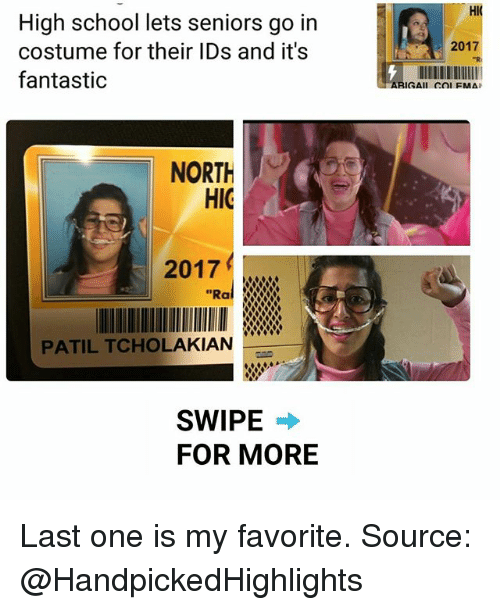 "Memes, School, and 🤖: HIC  High school lets seniors go irn  costume for their IDs and it's  fantastic  2017  NORTh  HIG  2017  ""Ral X  PATIL TCHOLAKIAN  SWIPE →  FOR MORE Last one is my favorite. Source: @HandpickedHighlights"