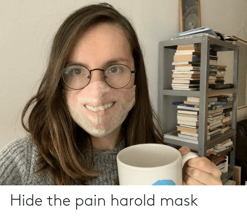 Pain: Hide the pain harold mask