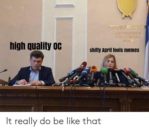 April Fools Memes: high quality 0c  Shitty April fools memes It really do be like that