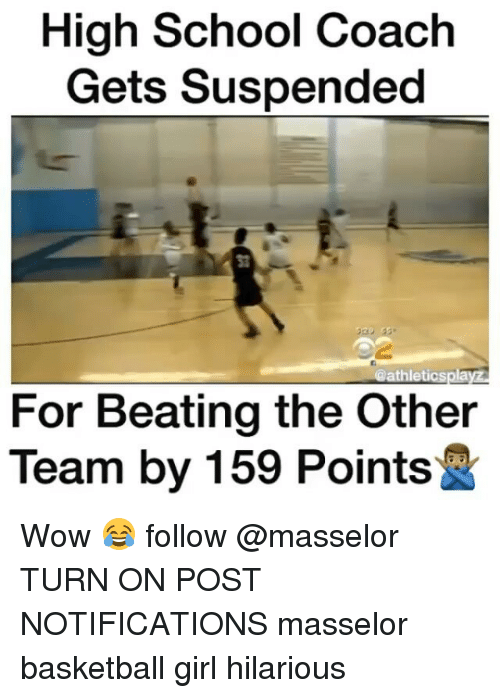 high-school-coach: High School Coach  Gets Suspended  Oathleticspla  For Beating the Other  Team by 159 Points Wow 😂 follow @masselor TURN ON POST NOTIFICATIONS masselor basketball girl hilarious