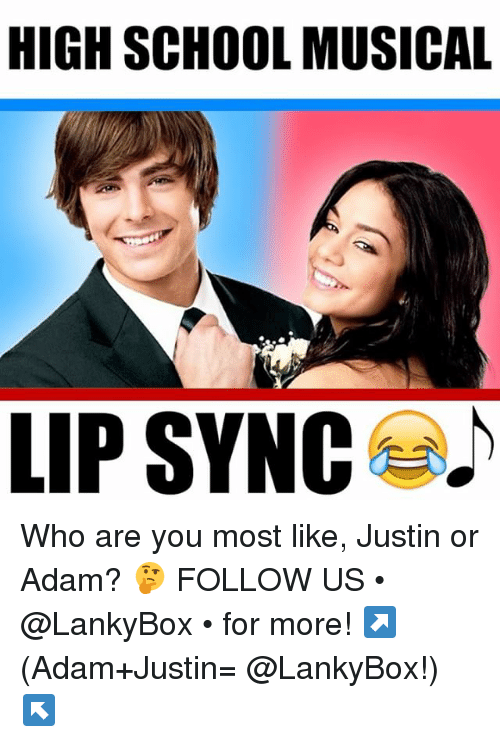 Adamated: HIGH SCHOOL MUSICAL  LIP SYNC Who are you most like, Justin or Adam? 🤔 FOLLOW US • @LankyBox • for more! ↗️ (Adam+Justin= @LankyBox!) ↖️