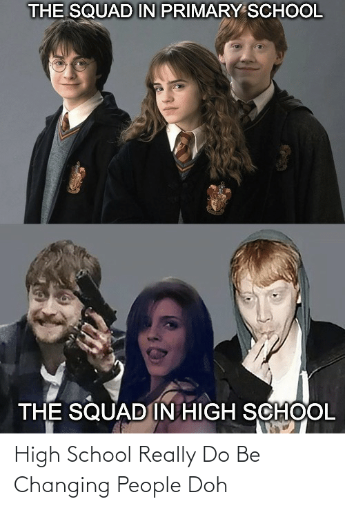 Changing: High School Really Do Be Changing People Doh