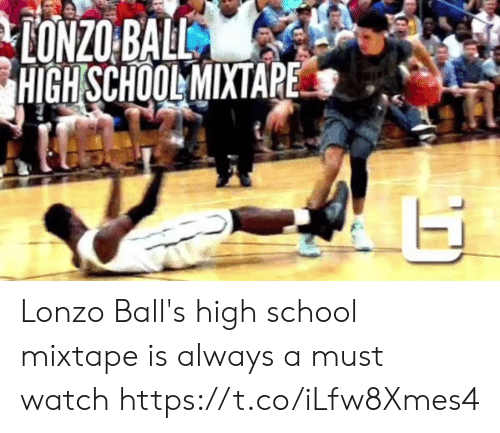 Memes, School, and Watch: HIGH SCHOOLMIXTAPE Lonzo Ball's high school mixtape is always a must watch https://t.co/iLfw8Xmes4