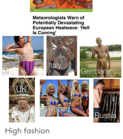 high fashion: High temperature forecast for Europe on Wednesday. (WeatherBell.com  Meteorologists Warn of  Potentially Devastating  European Heatwave: 'Hell  Is Coming'  Erance  Italy  Germany  UK  Sweden  Bussia High fashion