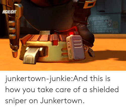 junkie: HIGHLIGHT junkertown-junkie:And this is how you take care of a shielded sniper on Junkertown.