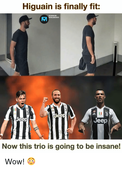 Instagram, Memes, and Wow: Higuain is finally fit  INSTAGRAM.COM/  FOOTBALLMEMESINSTA  ID  J)  Jeep  Jeep  Jeep  Now this trio is going to be insane! Wow! 😳