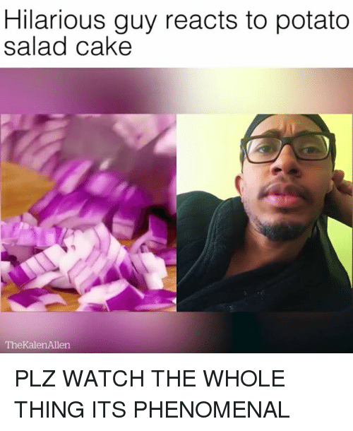 Phenomenal, Cake, and Potato: Hilarious guy reacts to potato  salad cake  TheKalenAllen PLZ WATCH THE WHOLE THING ITS PHENOMENAL