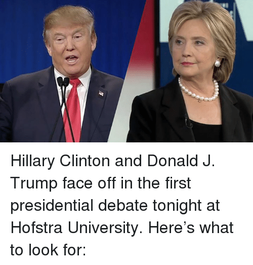 Trump Face: Hillary Clinton and Donald J. Trump face off in the first presidential debate tonight at Hofstra University. Here's what to look for: