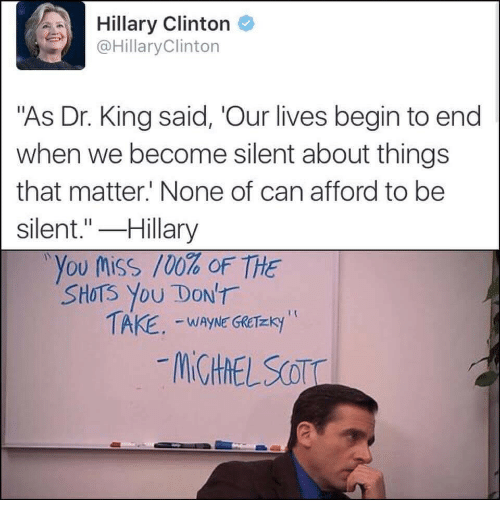 """Anaconda, Hillary Clinton, and Clinton: Hillary Clinton  @HillaryClinton  """"As Dr. King said, 'Our lives begin to end  when we become silent about things  that matter' None of can afford to be  silent.""""-Hillary  . you truss 100% oF THE  SHOTS You DON'T"""