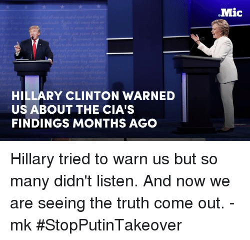 The Truth Come Out: HILLARY CLINTON WARNED  US ABOUT THE CIA'S  FINDINGS MONTHS AGO  Mic Hillary tried to warn us but so many didn't listen. And now we are seeing the truth come out. -mk  #StopPutinTakeover