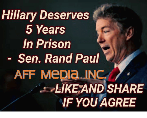 Memes, Rand Paul, and Prison: Hillary Deserves  5 Years  In Prison  Sen. Rand Paul  AFF MeDia INGL  LIKEAND SHARE  IF YOU AGREE
