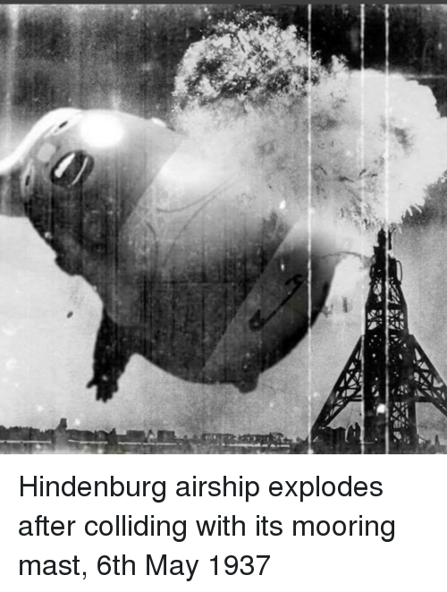 Mast: Hindenburg airship explodes after colliding with its mooring mast, 6th May 1937