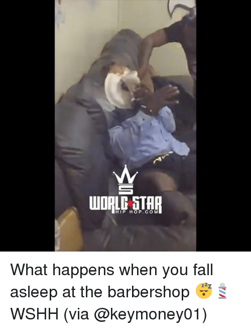 Barbershop: HIP HOP.COM What happens when you fall asleep at the barbershop 😴💈 WSHH (via @keymoney01)