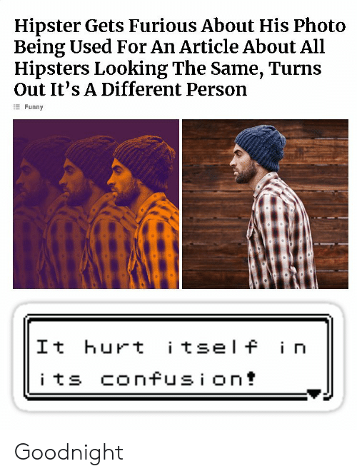 Being Used: Hipster Gets Furious About His Photo  Being Used For An Article About All  Hipsters Looking The Same, Turns  Out It's A Different Person  Funny  It hurt tsel f i n Goodnight