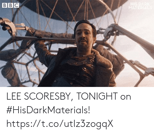 lee: HIS DARK  MATER  ВВС LEE SCORESBY, TONIGHT on #HisDarkMaterials! https://t.co/utIz3zogqX