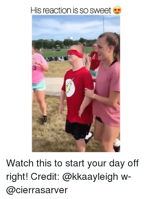 Memes, Watch, and 🤖: His reaction is so sweet  3 Watch this to start your day off right! Credit: @kkaayleigh w- @cierrasarver