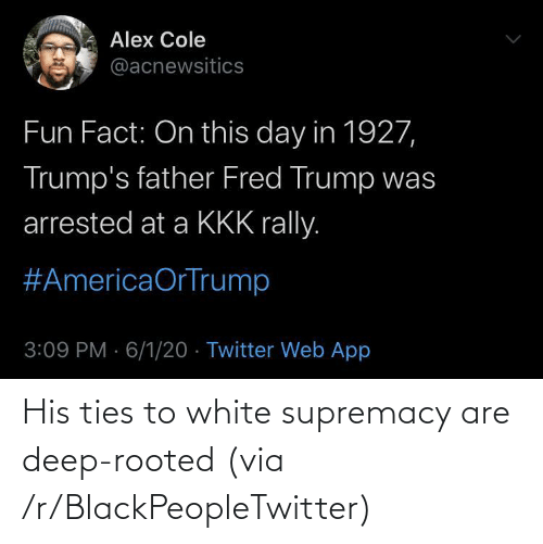 White: His ties to white supremacy are deep-rooted (via /r/BlackPeopleTwitter)
