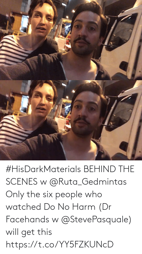 Behind The: #HisDarkMaterials BEHIND THE SCENES w @Ruta_Gedmintas  Only the six people who watched Do No Harm (Dr Facehands w @StevePasquale) will get this https://t.co/YY5FZKUNcD