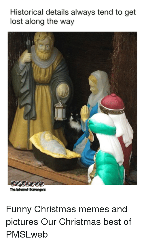 funny christmas memes: Historical details always tend to get  lost along the way  The Intenet Scavengers <p>Funny Christmas memes and pictures  Our Christmas best of  PMSLweb </p>
