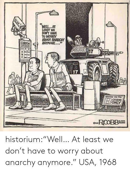 "worry: historium:""Well… At least we don't have to worry about anarchy anymore."" USA, 1968"