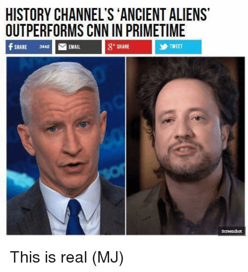 Ancient Aliens: HISTORY CHANNEL'S ANCIENT ALIENS  OUTPERFORMS CNN IN PRIMETIME  f SHARE 3448 EMAIL  g+ SHARE  乡TWEET This is real  (MJ)