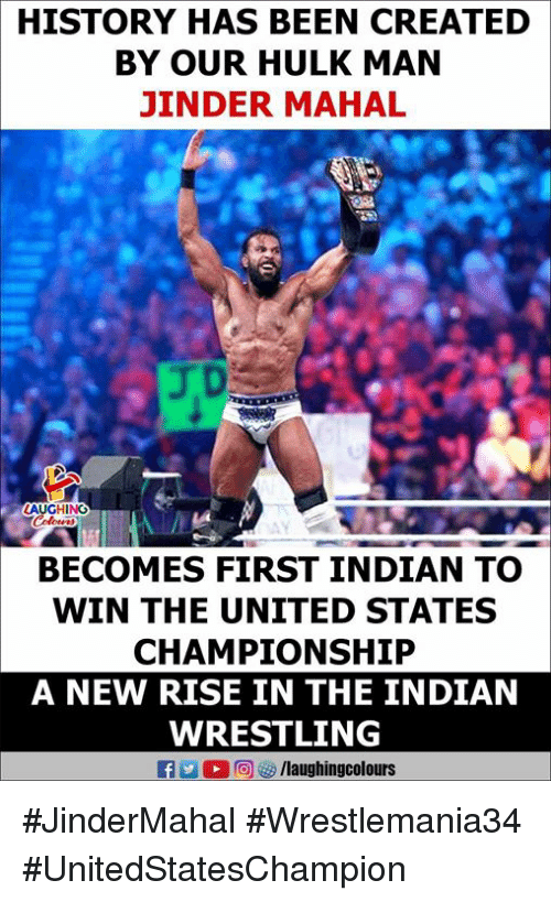 mahal: HISTORY HAS BEEN CREATED  BY OUR HULK MAN  JINDER MAHAL  GHING  BECOMES FIRST INDIAN TO  WIN THE UNITED STATES  CHAMPIONSHIP  A NEW RISE IN THE INDIAN  WRESTLING  f/laughingcolours #JinderMahal #Wrestlemania34 #UnitedStatesChampion