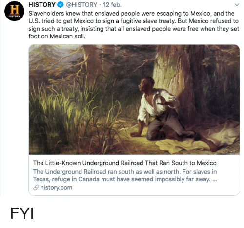 Canada, Free, and History: HİSTORY$ @HISTORY , 12 feb.  Slaveholders knew that enslaved people were escaping to Mexico, and the  U.S. tried to get Mexico to sign a fugitive slave treaty. But Mexico refused to  sign such a treaty, insisting that all enslaved people were free when they set  foot on Mexican soil  The Little-Known Underground Railroad That Ran South to Mexico  The Underground Railroad ran south as well as north. For slaves in  Texas, refuge in Canada must have seemed impossibly far away.  history.com FYI