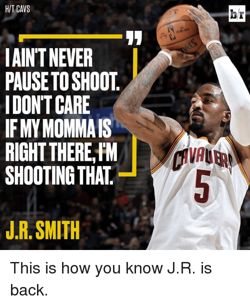 J R Smith: HIT CAWS  IAINTNEVER  PAUSETOSHOOT  IDONTCARE  IF MY MOMMA IS  RIGHT THERE FM  SHOOTING THAT  J.R. SMITH  br  VAU This is how you know J.R. is back.