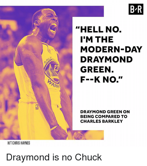 """Charles Barkley: HIT CHRIS HAYNES  ARE  BIR  """"HELL NO  I'M THE  MODERN-DAY  GREEN  F--K No.''  BEING COMPARED TO  CHARLES BARKLEY Draymond is no Chuck"""