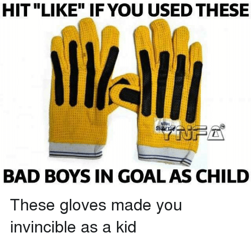 "Bad, Bad Boys, and Memes: HIT ""LIKE"" IF YOU USED THESE  BAD BOYS IN GOALAS CHILD These gloves made you invincible as a kid"