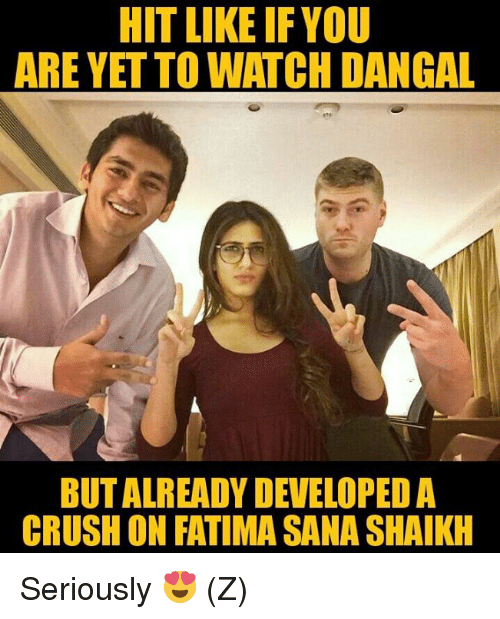 חג׎: HIT LIKE IFYOU  ARE YET TO WATCH DANGAL  BUTALREADY DEVELOPEDA  CRUSH ON FATIMA SANA SHAIKH Seriously 😍 (Z)