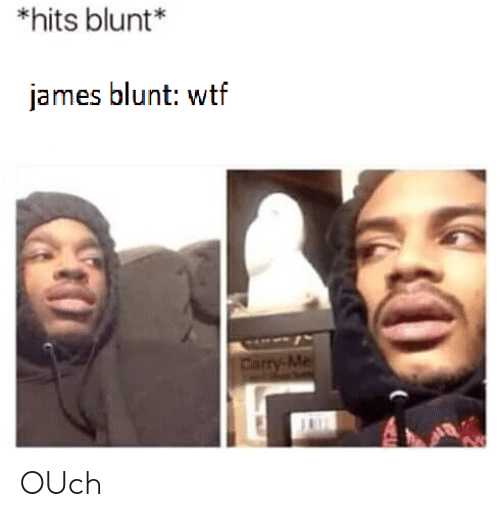 Wtf, Dank Memes, and James Blunt: *hits blunt*  james blunt: wtf  Carry- OUch