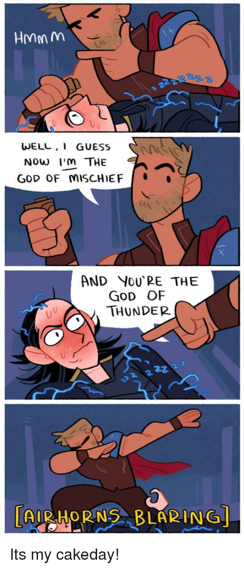 horns: HMMM  WELL, GUESs  Now I'm THE  GoD OF MISCHIEF  Av  AND YoU PE THE  GOD OF  THUNDER  2  | AIR.HORNS , BLARING」 Its my cakeday!