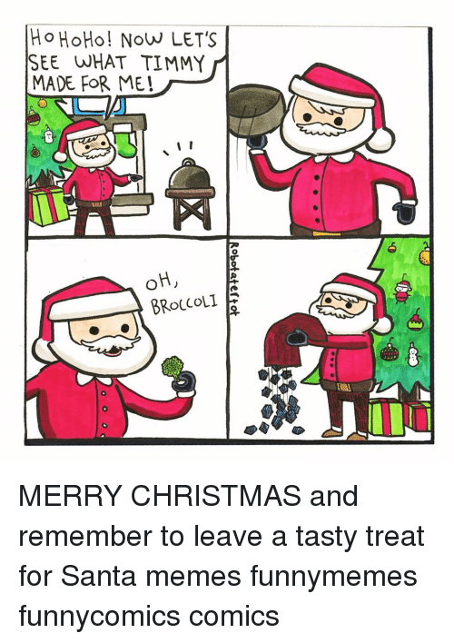 Santa Meme: Ho HoHo! Now LET's  SEE WHAT TIMMY  MADE FOR ME!  I  OH,  BROCCOLI MERRY CHRISTMAS and remember to leave a tasty treat for Santa memes funnymemes funnycomics comics