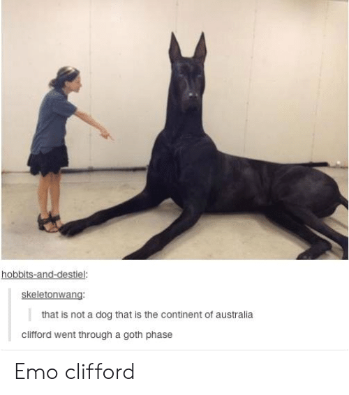 clifford: hobbits-and-destiel:  skeletonwang:  that is not a dog that is the continent of australia  clifford went through a goth phase Emo clifford