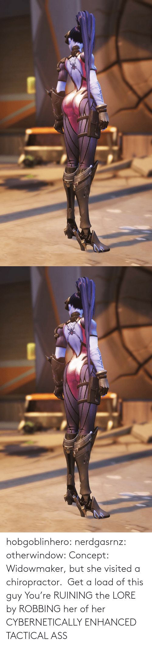 Image: hobgoblinhero: nerdgasrnz:  otherwindow: Concept: Widowmaker, but she visited a chiropractor.  Get a load of this guy  You're RUINING the LORE by ROBBING her of her CYBERNETICALLY ENHANCED TACTICAL ASS