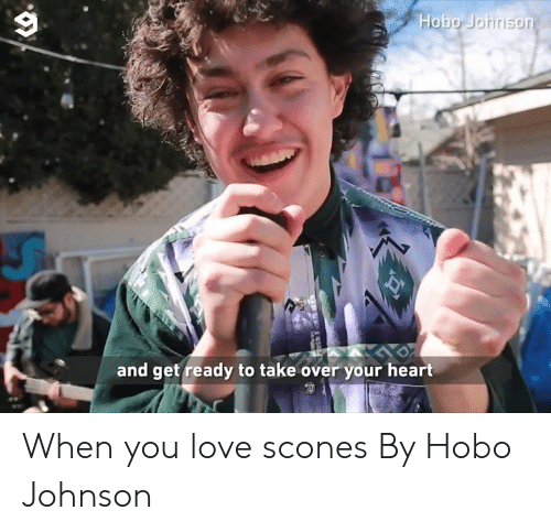 Take Over: Hobo Johnson  and get ready to take over your heart When you love scones  By Hobo Johnson
