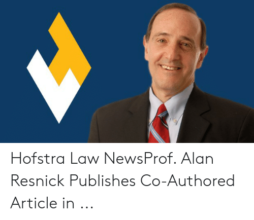 Law, Article, and Hofstra: Hofstra Law NewsProf. Alan Resnick Publishes Co-Authored Article in ...