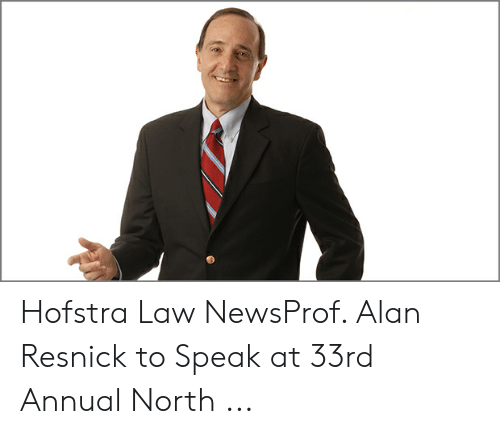 Law, Hofstra, and Speak: Hofstra Law NewsProf. Alan Resnick to Speak at 33rd Annual North ...