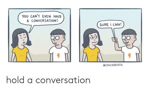 Hold,  Conversation, and A: hold a conversation
