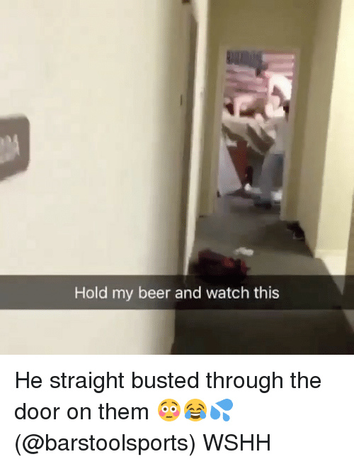 Hold My Beer And Watch This: Hold my beer and watch this He straight busted through the door on them 😳😂💦 (@barstoolsports) WSHH
