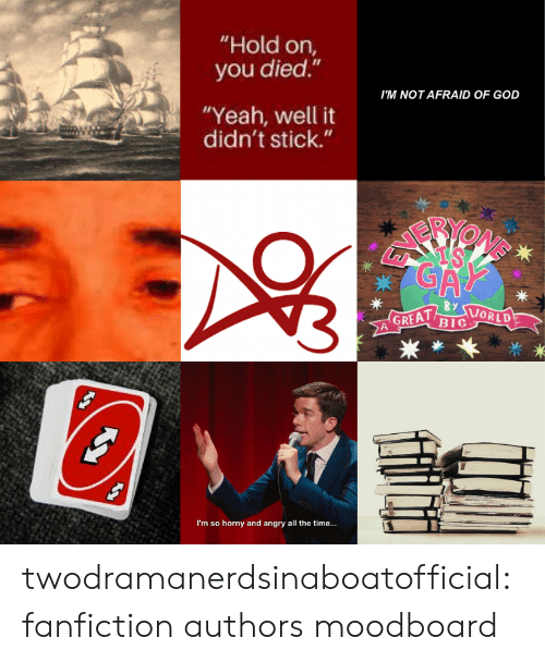 "fanfiction: ""Hold on,  you died.""  I'M NOT AFRAID OF GOD  ""Yeah, well it  didn't stick.""  GA  By  GREAT  BIG  ORLD  I'm so horny and angry all the time... twodramanerdsinaboatofficial:fanfiction authors moodboard"
