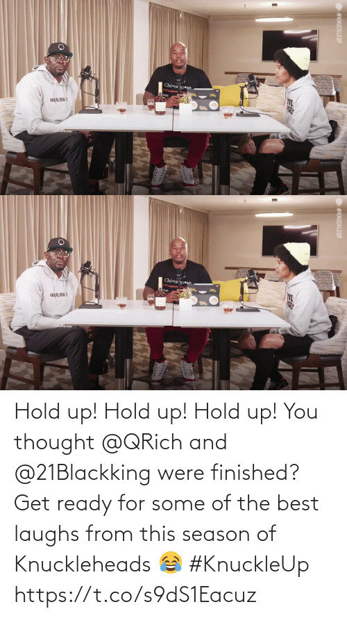 hold: Hold up! Hold up! Hold up!  You thought @QRich and @21Blackking were finished? Get ready for some of the best laughs from this season of Knuckleheads😂 #KnuckleUp https://t.co/s9dS1Eacuz
